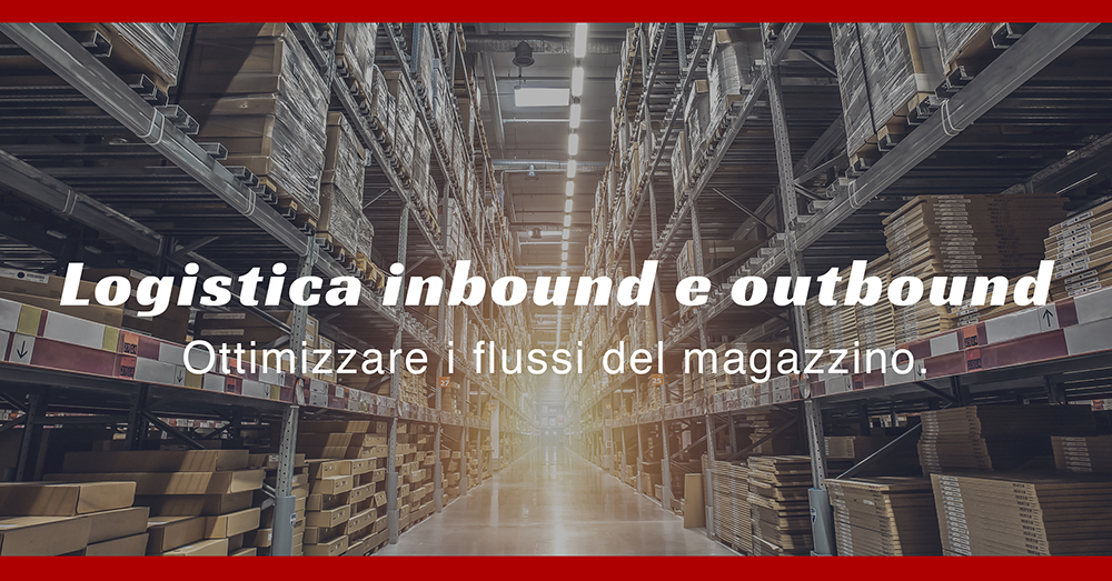 Logistica inbound e outbound: qual è la differenza? BLL Trasporti